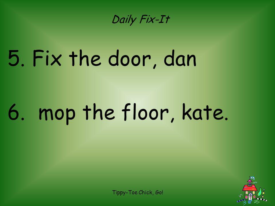 Daily Fix-It Fix the door, dan mop the floor, kate.