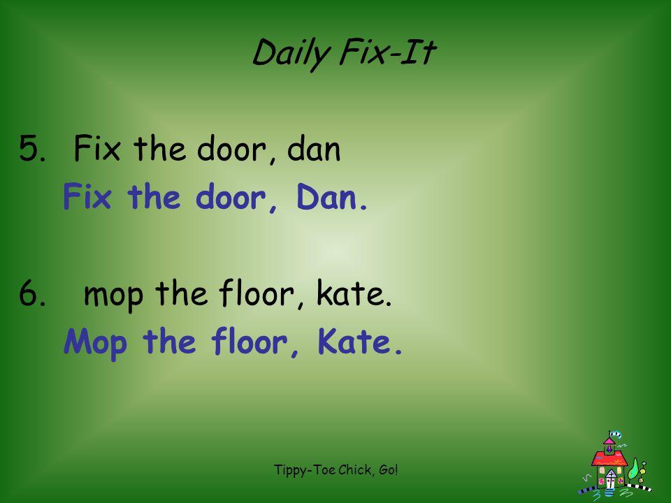 Daily Fix-It Fix the door, dan Fix the door, Dan. mop the floor, kate.