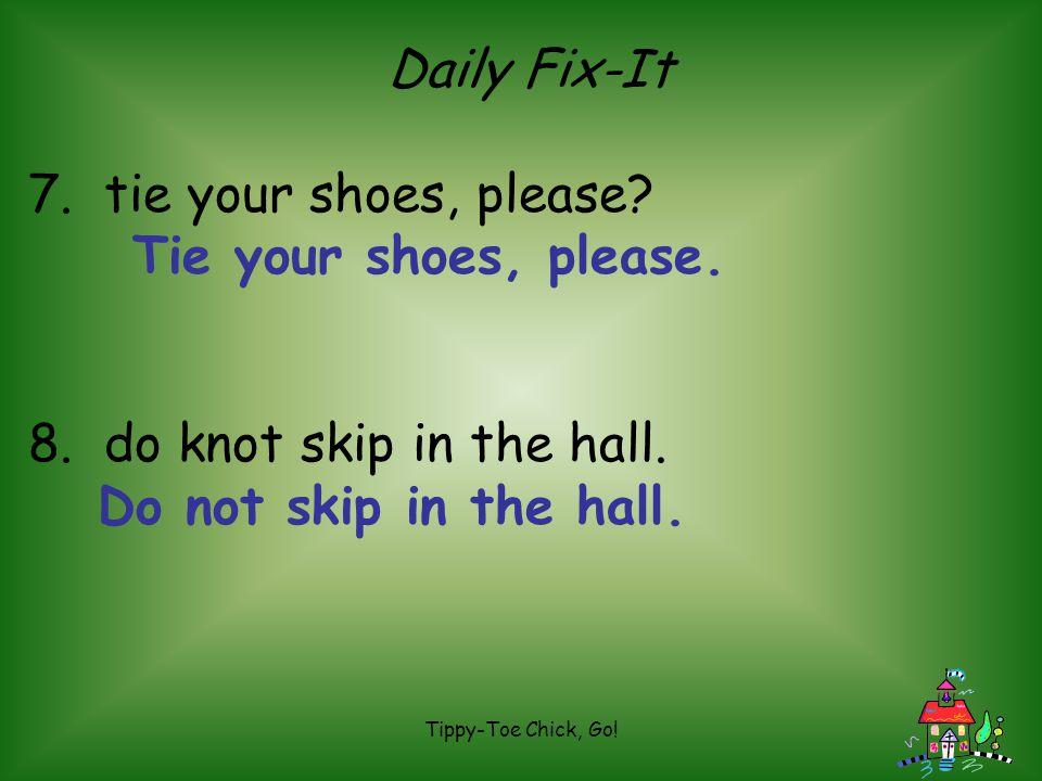 Daily Fix-It 7. tie your shoes, please Tie your shoes, please.