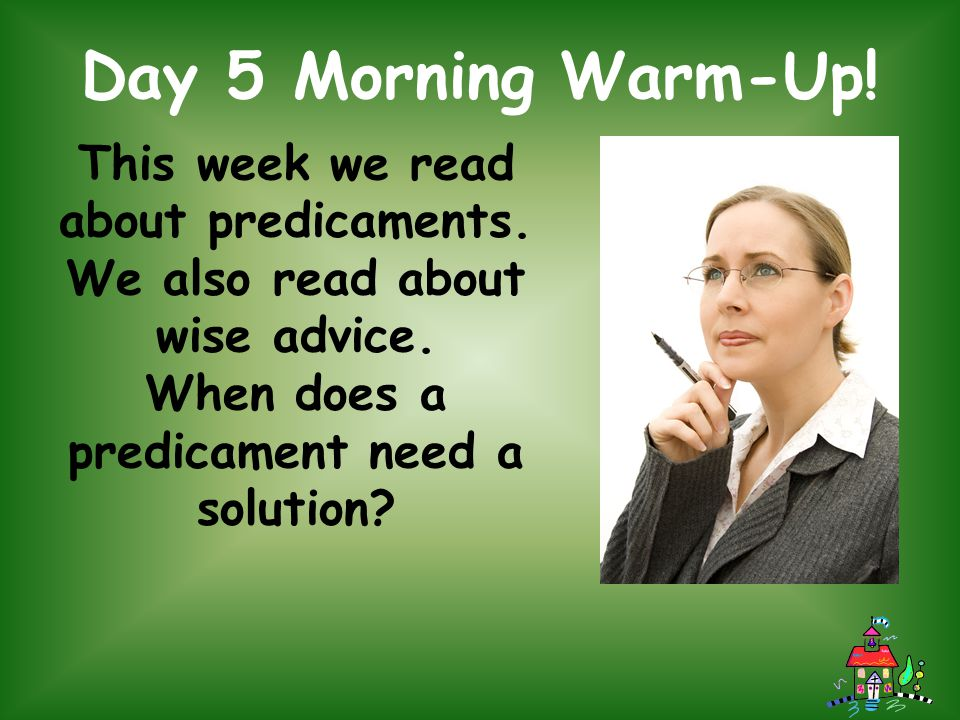 Day 5 Morning Warm-Up! This week we read about predicaments.