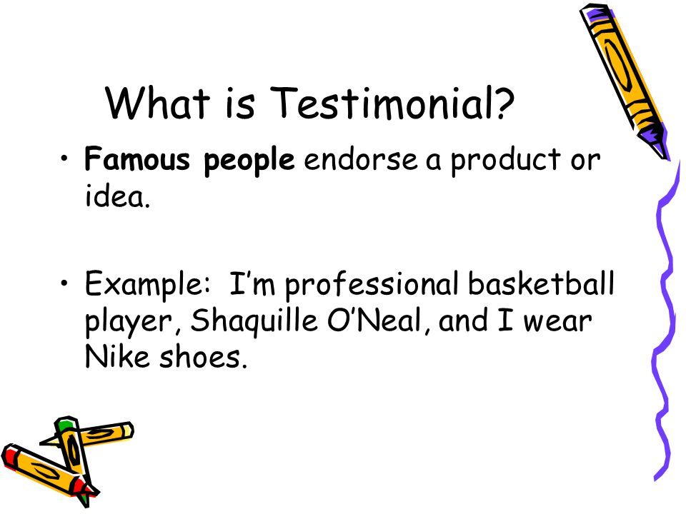 What is Testimonial Famous people endorse a product or idea.