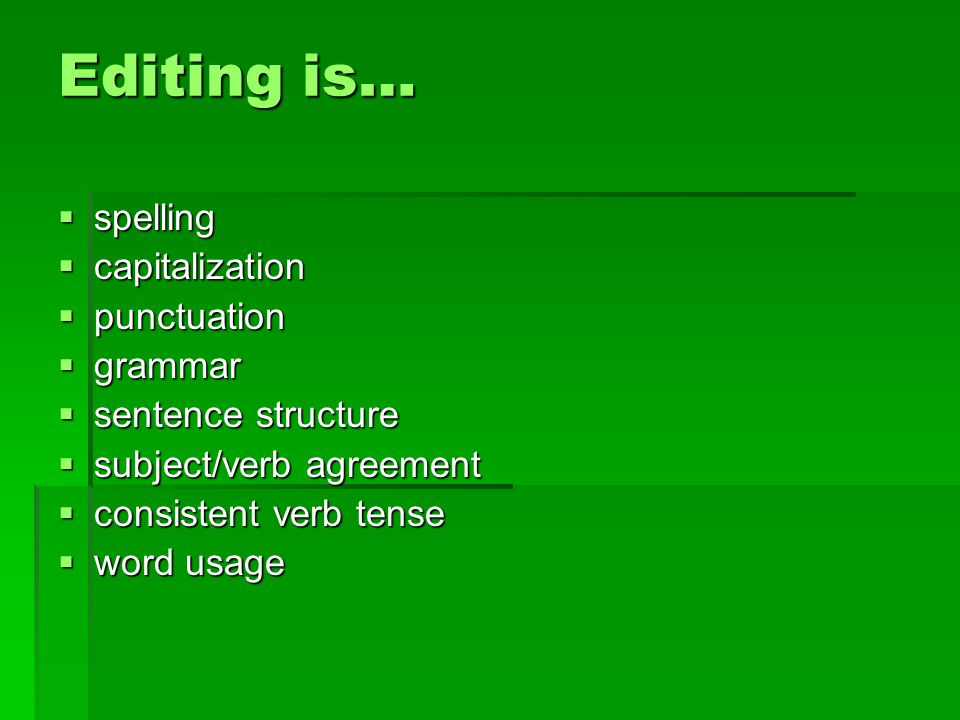Editing is… spelling capitalization punctuation grammar