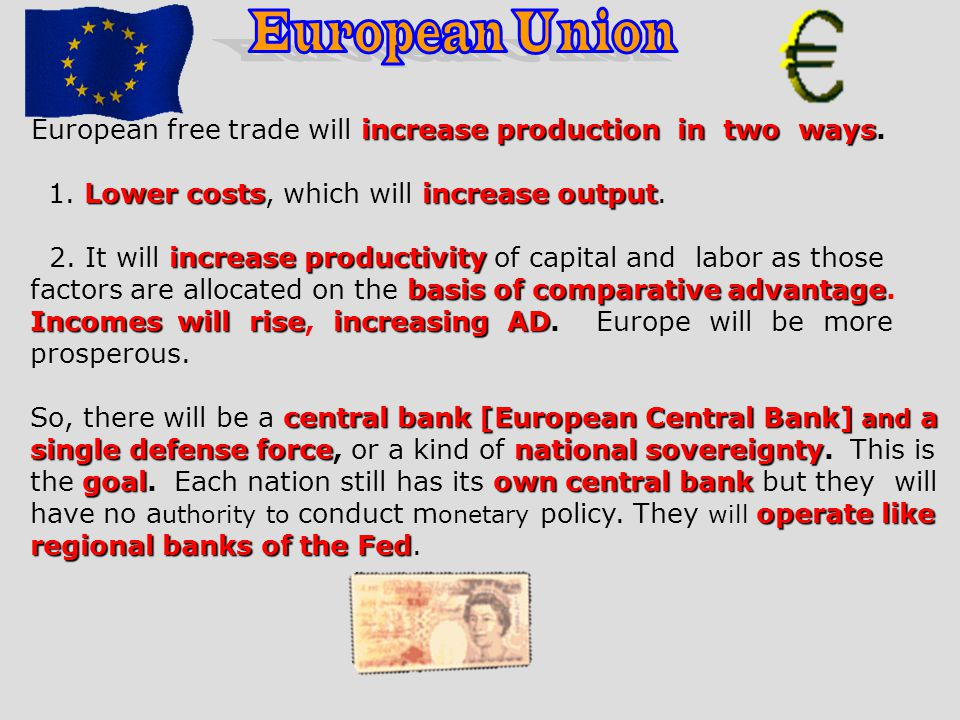 European Union European free trade will increase production in two ways. 1. Lower costs, which will increase output.