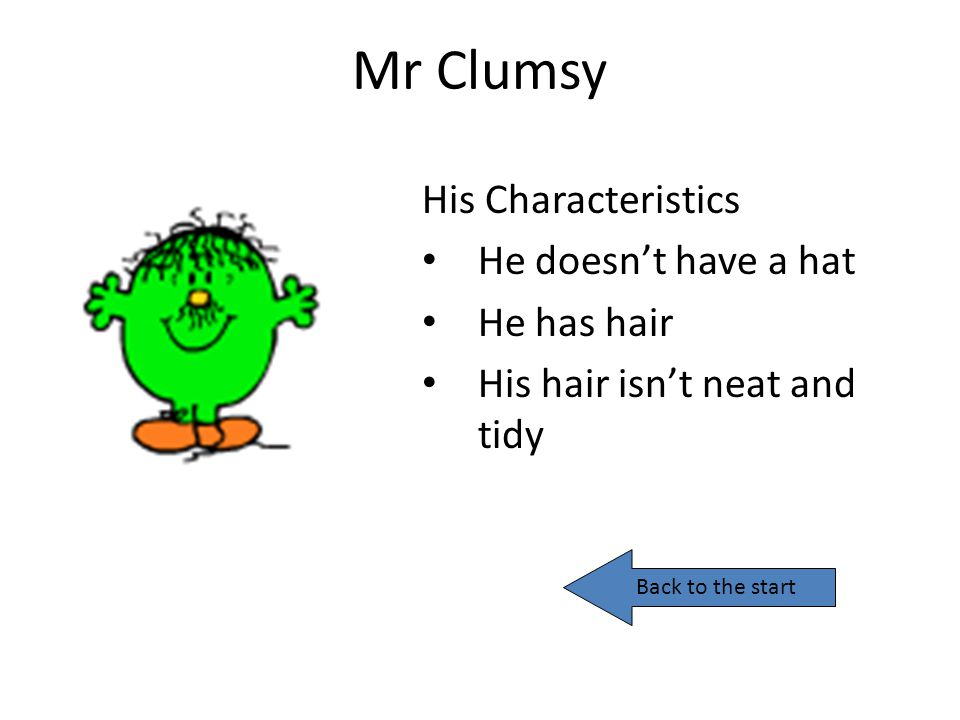 Mr Clumsy His Characteristics He doesn't have a hat He has hair
