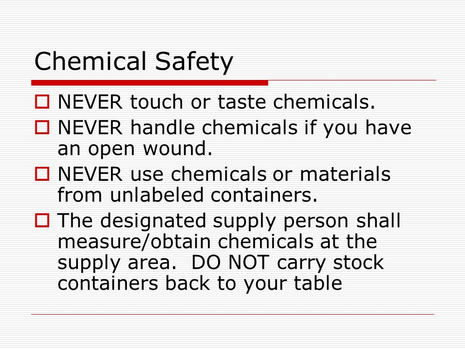 Chemical Safety NEVER touch or taste chemicals.