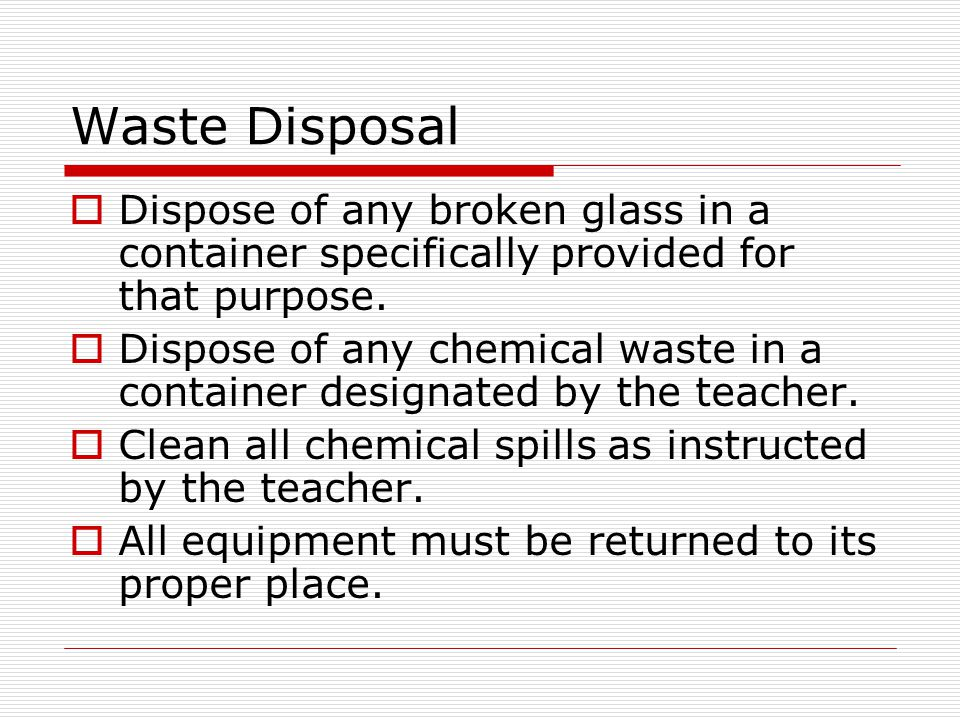 Waste Disposal Dispose of any broken glass in a container specifically provided for that purpose.