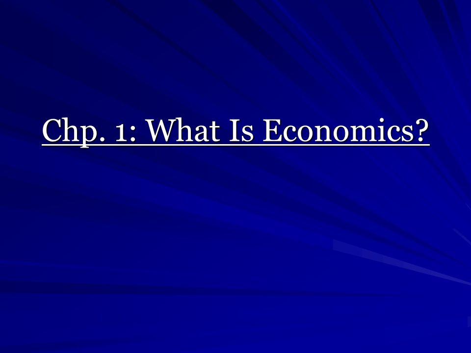 Chp. 1: What Is Economics