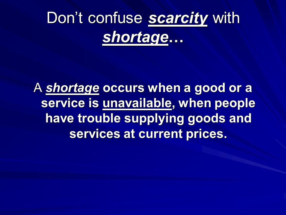 Don't confuse scarcity with shortage…