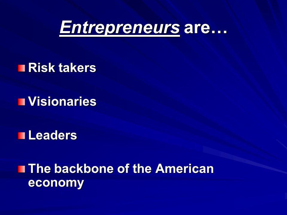 Entrepreneurs are… Risk takers Visionaries Leaders