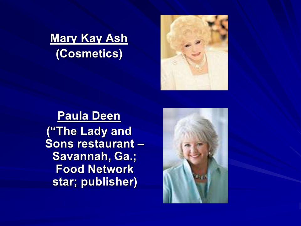 Mary Kay Ash (Cosmetics) Paula Deen.