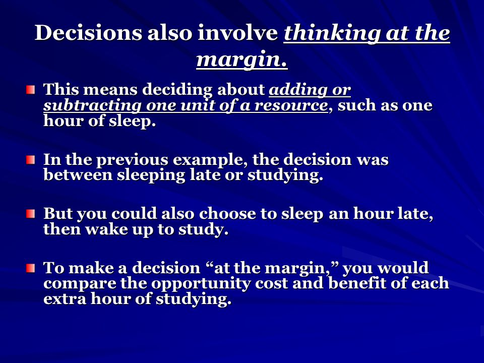 Decisions also involve thinking at the margin.