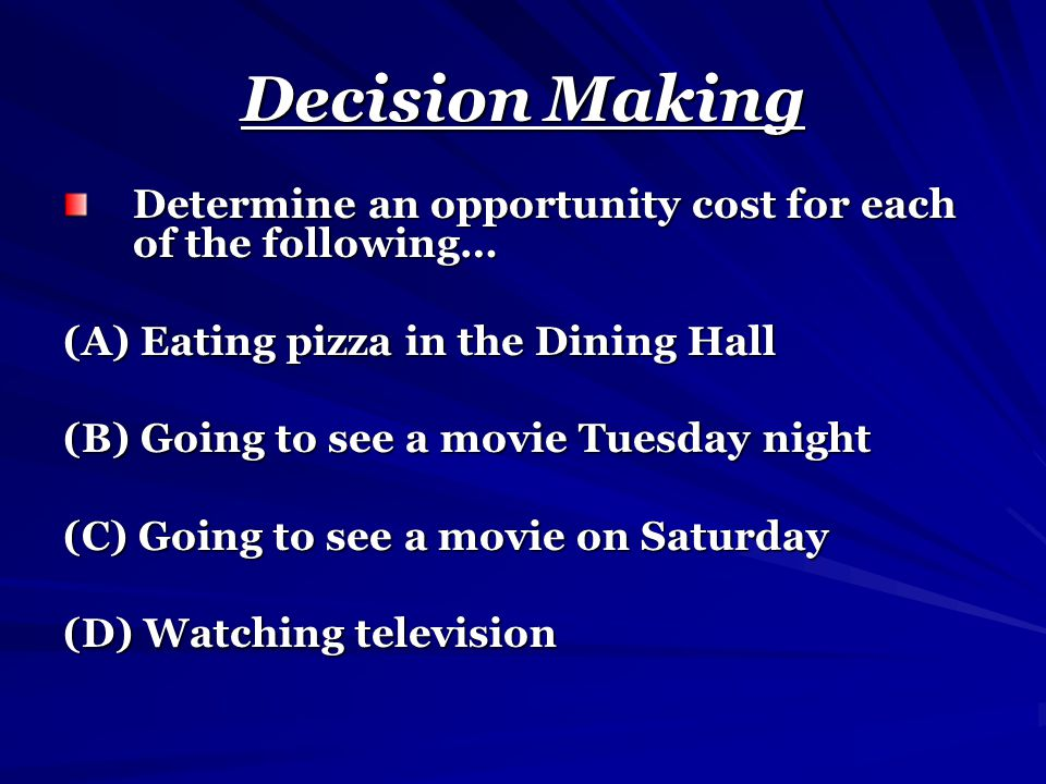 Decision Making Determine an opportunity cost for each of the following… (A) Eating pizza in the Dining Hall.