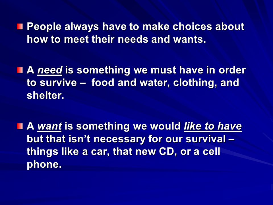People always have to make choices about how to meet their needs and wants.
