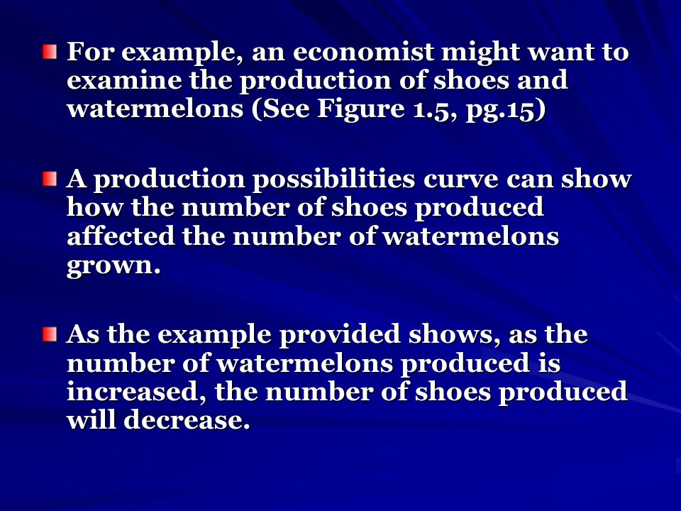For example, an economist might want to examine the production of shoes and watermelons (See Figure 1.5, pg.15)