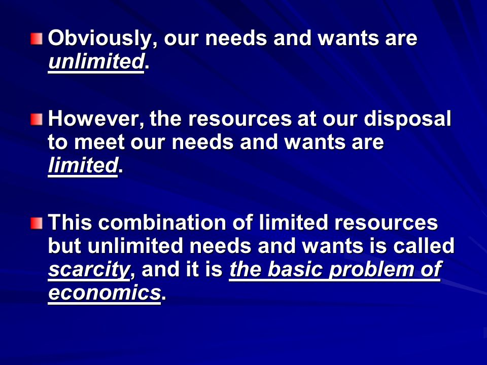 Obviously, our needs and wants are unlimited.