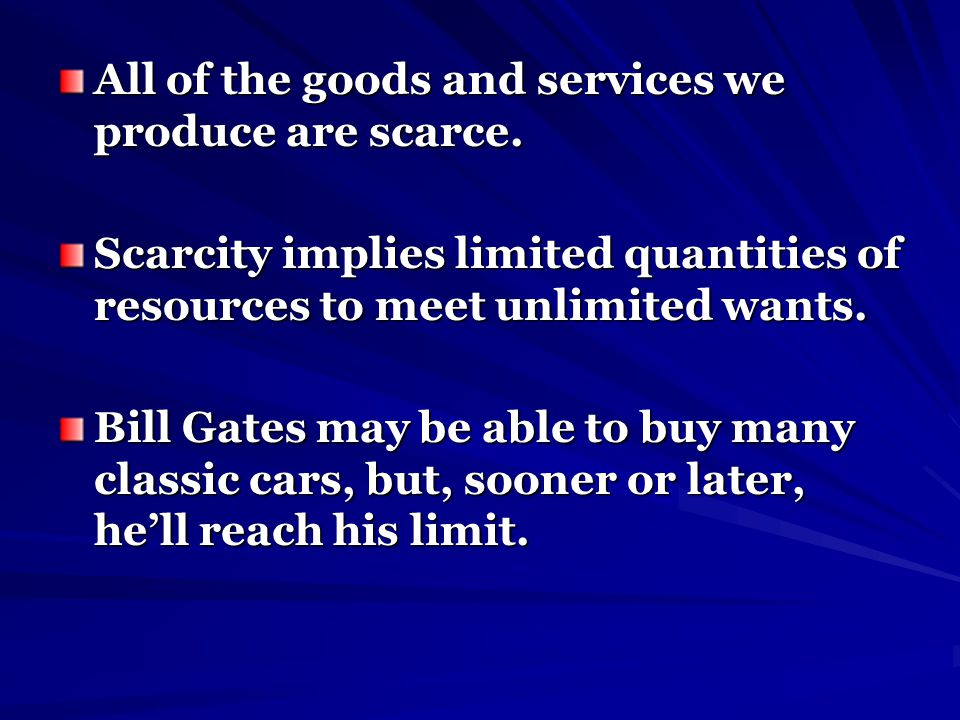All of the goods and services we produce are scarce.