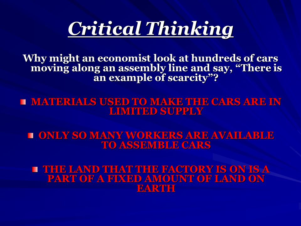 Critical Thinking Why might an economist look at hundreds of cars moving along an assembly line and say, There is an example of scarcity