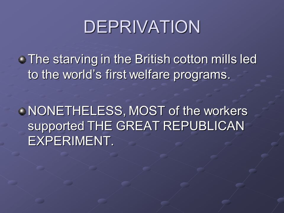 DEPRIVATION The starving in the British cotton mills led to the world's first welfare programs.