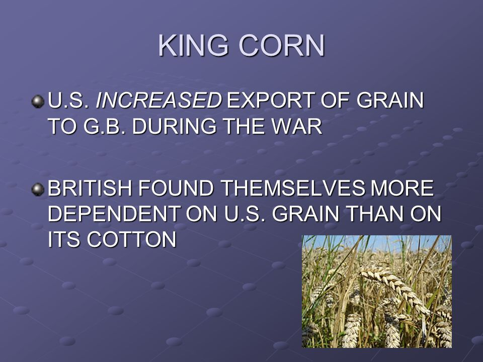KING CORN U.S. INCREASED EXPORT OF GRAIN TO G.B. DURING THE WAR