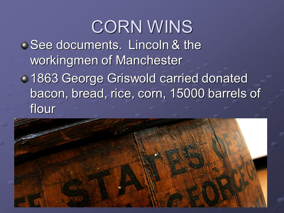 CORN WINS See documents. Lincoln & the workingmen of Manchester