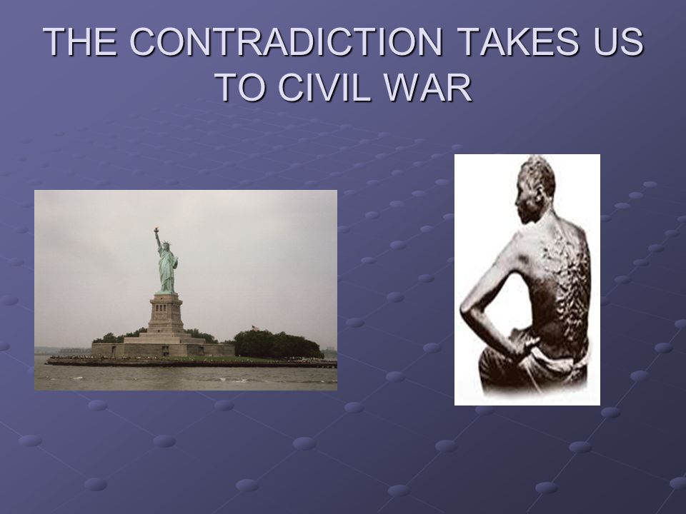 THE CONTRADICTION TAKES US TO CIVIL WAR