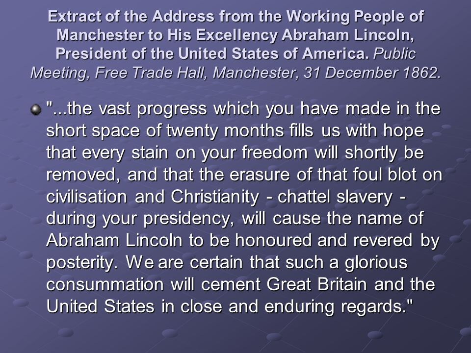 Extract of the Address from the Working People of Manchester to His Excellency Abraham Lincoln, President of the United States of America. Public Meeting, Free Trade Hall, Manchester, 31 December 1862.