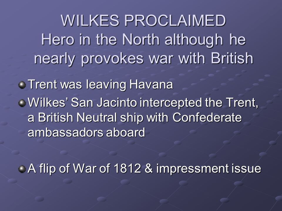 WILKES PROCLAIMED Hero in the North although he nearly provokes war with British