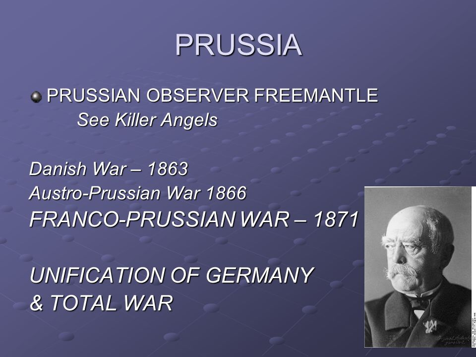PRUSSIA FRANCO-PRUSSIAN WAR – 1871 UNIFICATION OF GERMANY & TOTAL WAR