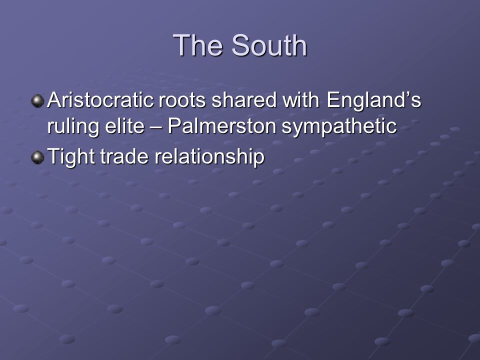 The South Aristocratic roots shared with England's ruling elite – Palmerston sympathetic.
