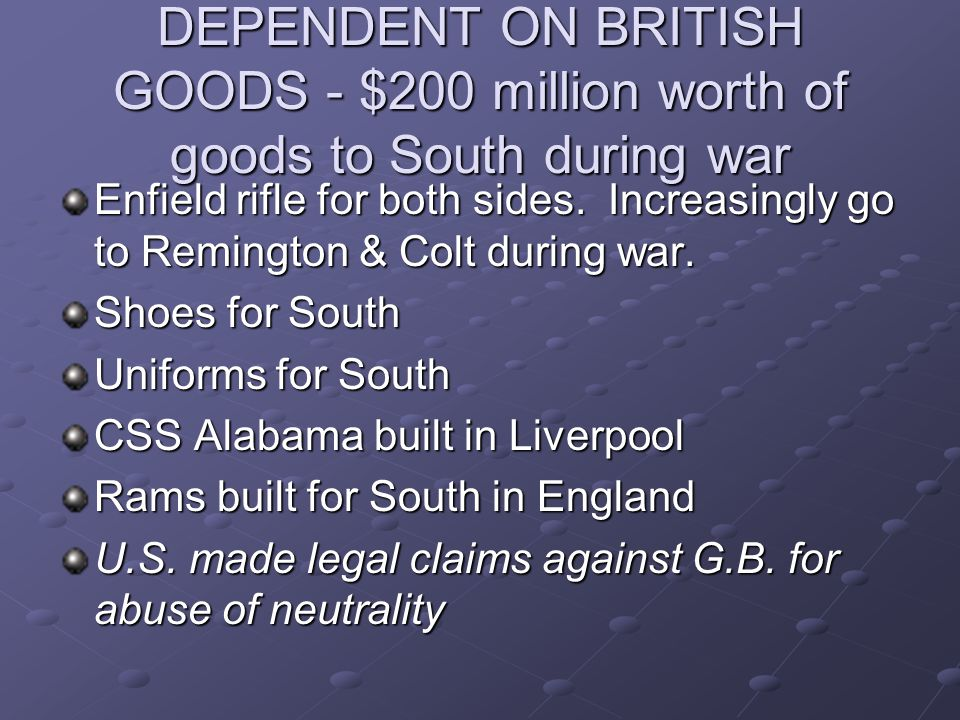 DEPENDENT ON BRITISH GOODS - $200 million worth of goods to South during war