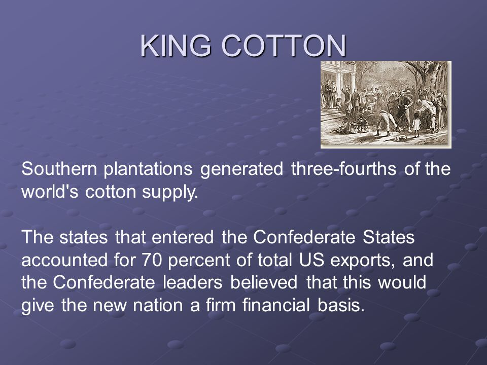KING COTTON Southern plantations generated three-fourths of the world s cotton supply.