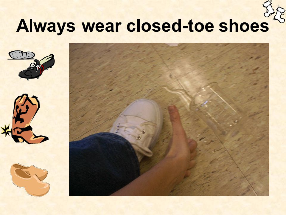 Always wear closed-toe shoes