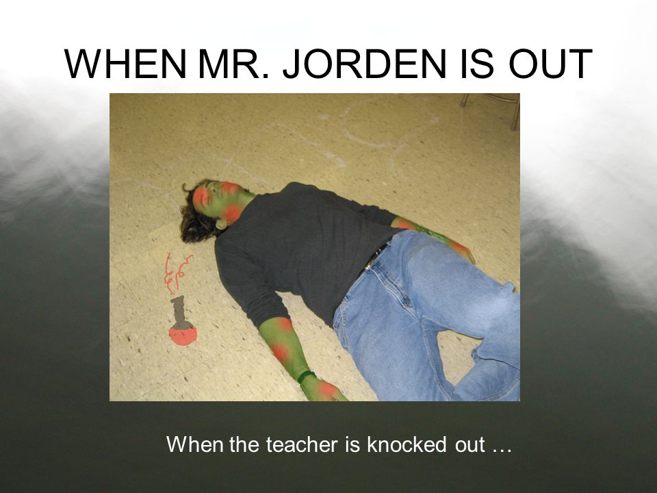 When the teacher is knocked out …