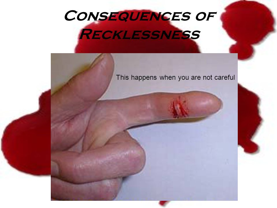 Consequences of Recklessness