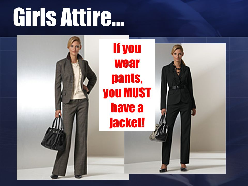 If you wear pants, you MUST have a jacket!