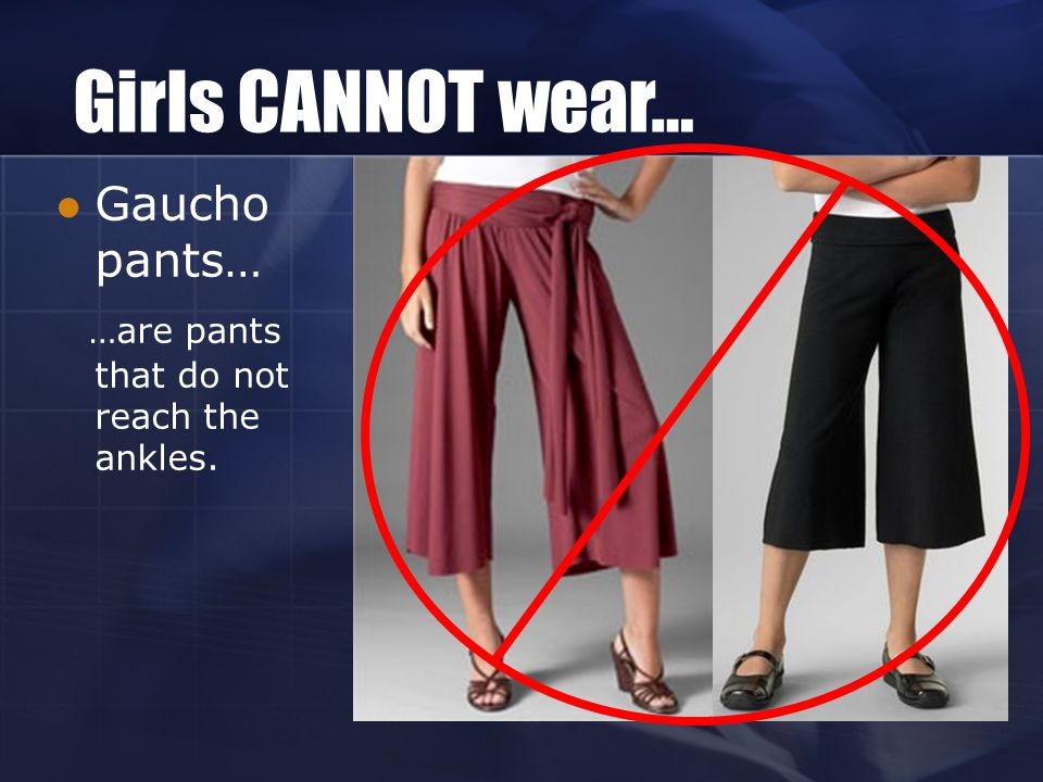 Girls CANNOT wear… Gaucho pants…