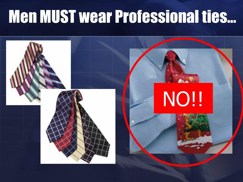 Men MUST wear Professional ties…