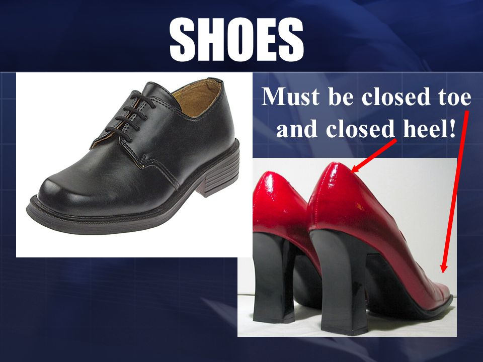 Must be closed toe and closed heel!