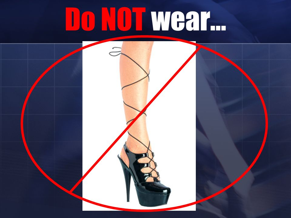 Do NOT wear…