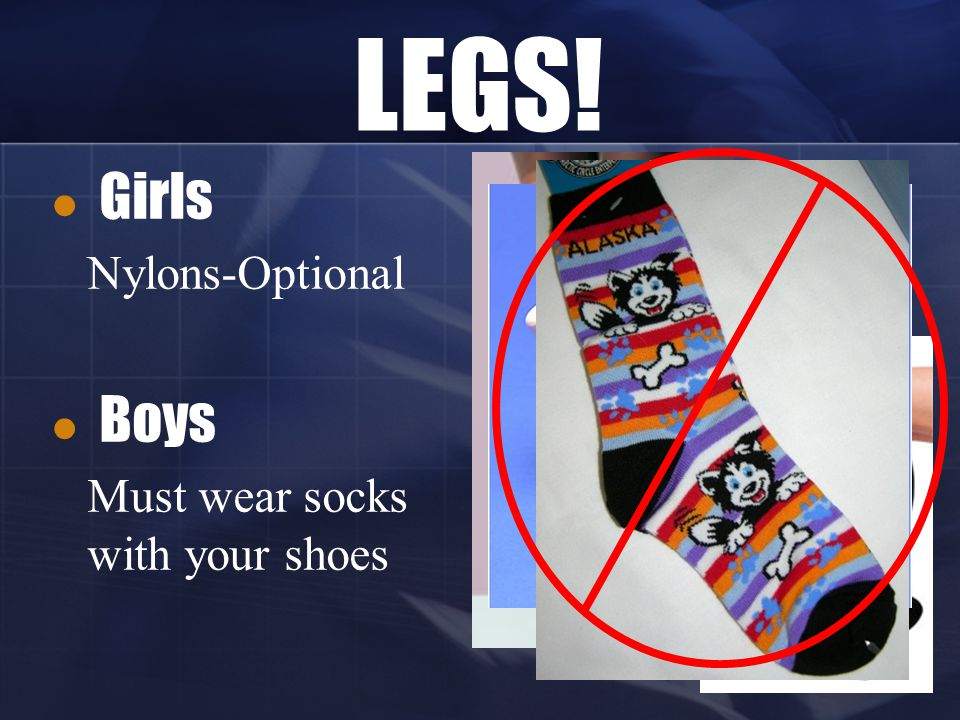 LEGS! Girls Nylons-Optional Boys Must wear socks with your shoes