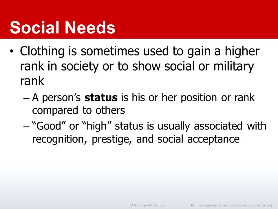 Chapter 1 Social Needs. Clothing is sometimes used to gain a higher rank in society or to show social or military rank.