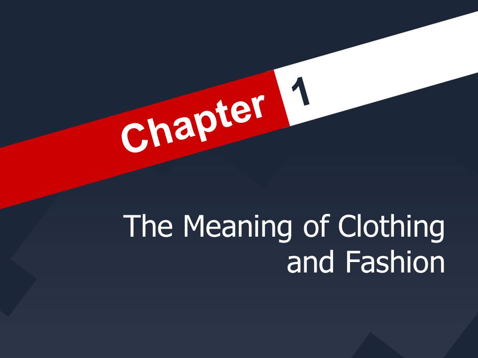 Chapter 1 1 Chapter The Meaning of Clothing and Fashion