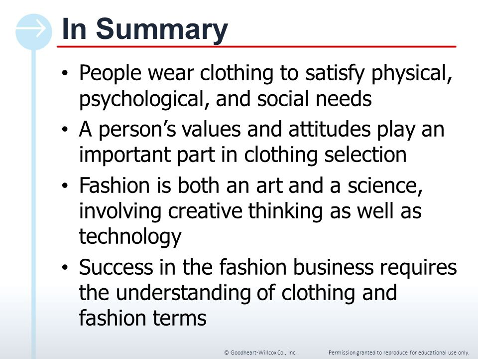 Chapter 1 In Summary. People wear clothing to satisfy physical, psychological, and social needs.