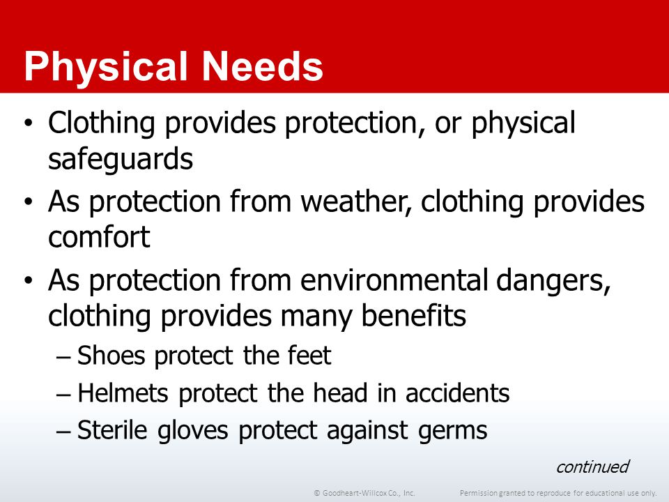 Physical Needs Clothing provides protection, or physical safeguards