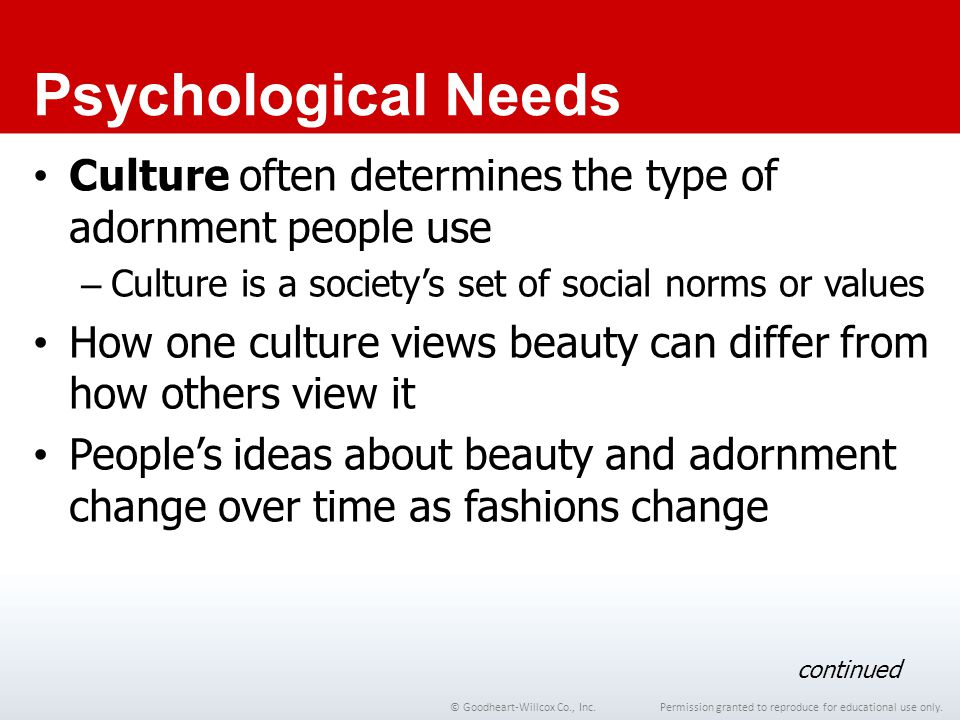 Chapter 1 Psychological Needs. Culture often determines the type of adornment people use. Culture is a society's set of social norms or values.