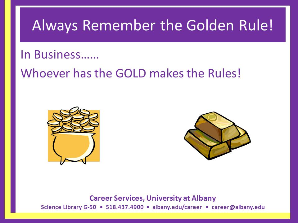 Always Remember the Golden Rule!