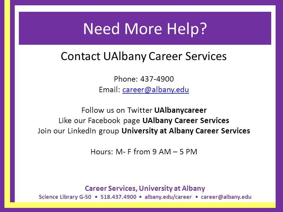 Need More Help Contact UAlbany Career Services Phone: 437-4900
