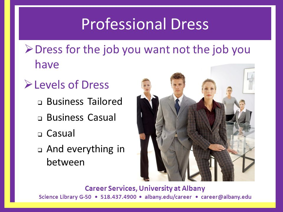 Professional Dress Dress for the job you want not the job you have