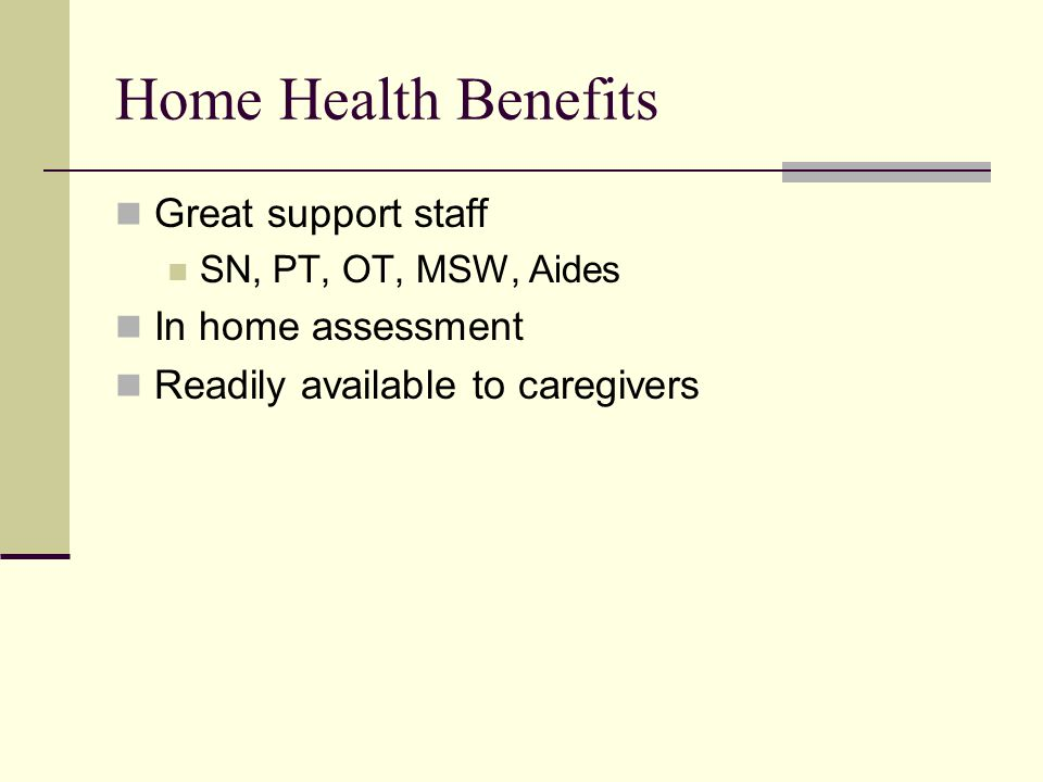 Home Health Benefits Great support staff In home assessment