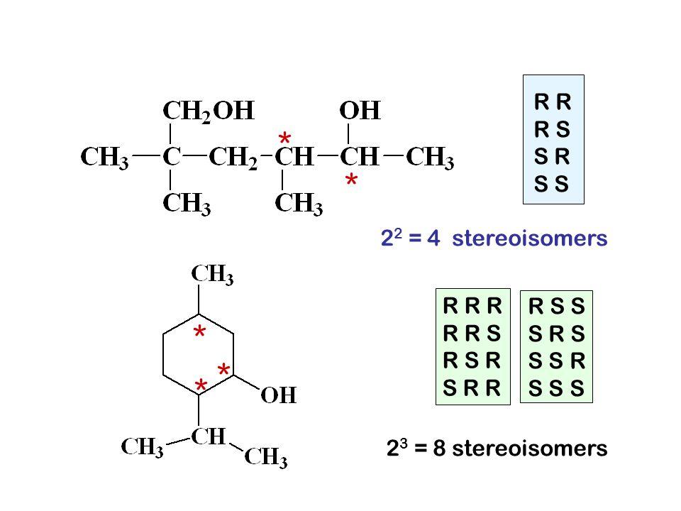 * * * * * R R R S S R S S 22 = 4 stereoisomers R R R R S S R R S S R S